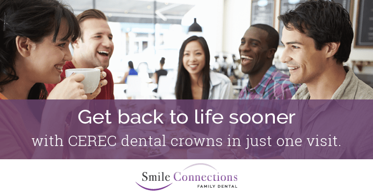 Get back to life sooner with CEREC dental crowns in just one visit.