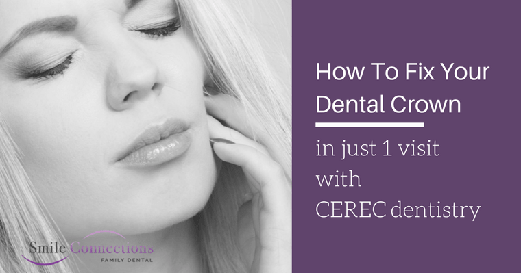 How to Fix Your Dental Crown in a Couple Hours with CEREC Dentistry