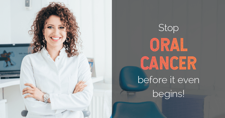 A dentist can identify symptoms and stop oral cancer before it begins!