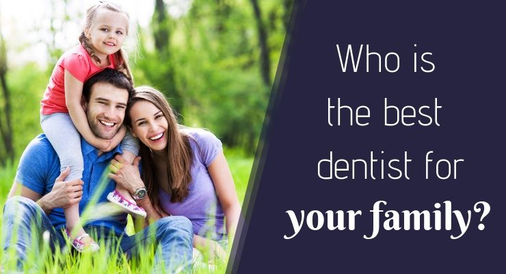 Who is the best dentist for your family?